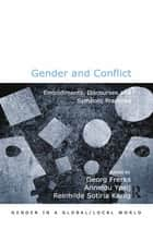 Gender and Conflict - Embodiments, Discourses and Symbolic Practices ebook by Georg Frerks, Annelou Ypeij