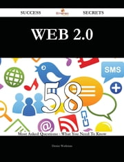 Web 2.0 58 Success Secrets - 58 Most Asked Questions On Web 2.0 - What You Need To Know ebook by Denise Workman