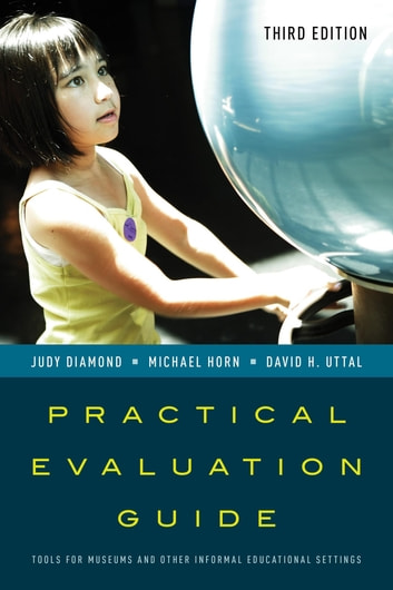 Practical Evaluation Guide - Tools for Museums and Other Informal Educational Settings ebook by Judy Diamond,Michael Horn,David H. Uttal
