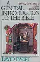 A General Introduction to the Bible ebook by David Ewert
