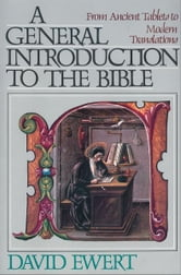 A General Introduction to the Bible - From Ancient Tablets to Modern Translations ebook by David Ewert