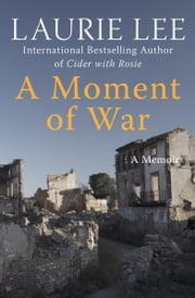 A Moment of War - A Memoir ebook by Laurie Lee