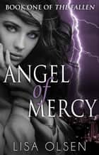 Angel of Mercy - The Fallen, #1 ebook by Lisa Olsen