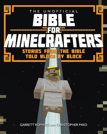The Unofficial Bible for Minecrafters ebook by Garrett Romines,Christopher Miko