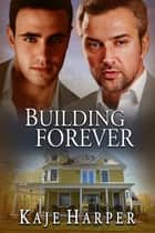 Building Forever ebook by Kaje Harper
