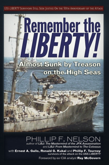 Remember the Liberty! - Almost Sunk by Treason on the High Seas ebook by Ronald G. Kukal,Phillip F. Tourney,Raymond McGovern,Ernest A.		 Gallo,Phillip F. Nelson