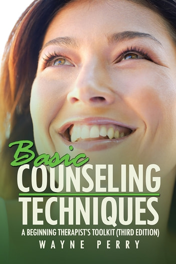 Basic Counseling Techniques - A Beginning Therapist's Toolkit (Third Edition) ebook by Wayne Perry