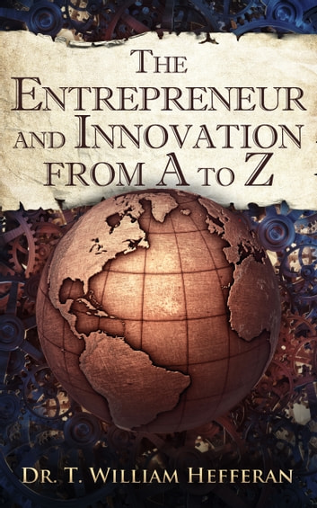 The Entrepreneur and Innovation from A to Z ebook by Dr T William Hefferan