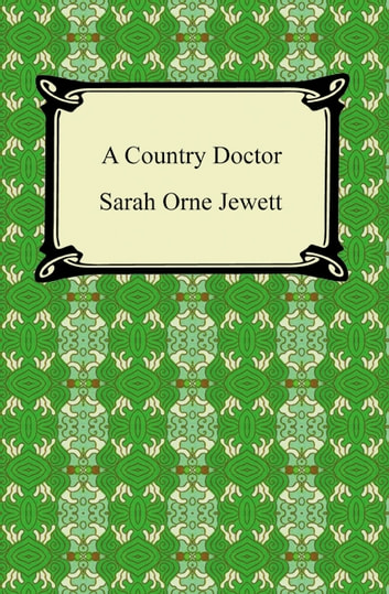 a country doctor by sarah orne jewett Sarah orne jewett: novels & stories is kept in print by a gift from patricia and donald oresman to the guardians of american letters fund  a country doctor the.
