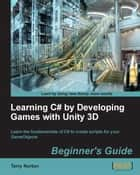 Learning C# by Developing Games with Unity 3D Beginner's Guide ebook by Terry Norton