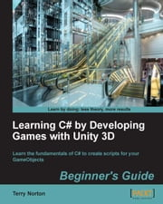 Learning C# by Developing Games with Unity 3D Beginner's Guide ebook by Kobo.Web.Store.Products.Fields.ContributorFieldViewModel