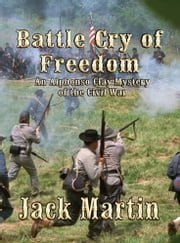 THE BATTLE CRY OF FREEDOM: An Alphonso Clay Mystery of the Civil War ebook by Jack Martin
