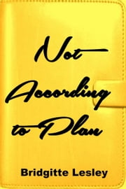 Not According to Plan ebook by Bridgitte Lesley