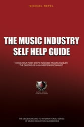 The Music Industry Self Help Guide - Taking Your First Steps Towards Trampling The Competition In An Independent Market ebook by Michael Repel