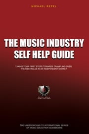 The Music Industry Self Help Guide - Taking Your First Steps Towards Trampling The Competition In An Independent Market ebook by Michael Repel,Carlos Fournier,Carlos Fournier