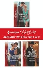 Harlequin Desire January 2016 - Box Set 1 of 2 - A Baby for the Boss\Pregnant by the Rival CEO\That Night with the Rich Rancher ebook by Maureen Child, Karen Booth, Sara Orwig