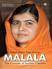 Malala - The Crusader of Fearless Freedom ebook by Kritika Bhardwaj,Dr. Ashok K. Sharma