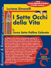 I SETTE OCCHI DELLA VITA 05 - Come Sette Palline Colorate ebook by Luciano Simonelli