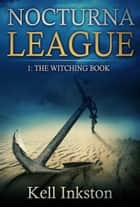 Nocturna League (Episode 1: The Witching Book) ebook by Kell Inkston