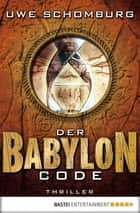 Der Babylon Code - Thriller ebook by Uwe Schomburg