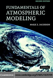 Fundamentals of Atmospheric Modeling ebook by Jacobson, Mark Z.