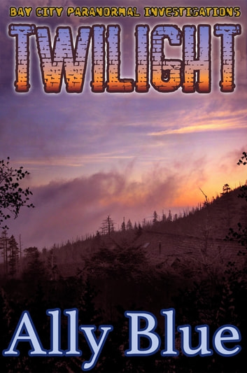 Twilight (Bay City Paranormal Investigations book 3) ebook by Ally Blue