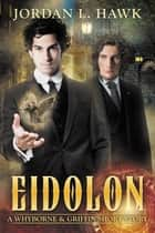 Eidolon - A Whyborne & Griffin Short Story ebook by Jordan L. Hawk