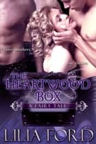 The Heartwood Box: A Fairy Tale ebook by Lilia Ford