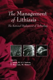 The Management of Lithiasis - The Rational Deployment of Technology ebook by Jamsheer Talati,R.A.L. Sutton,F. Moazam,M. Ahmed