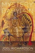 Mystery Babylon - Unlocking the Bible's Greatest Prophetic Mystery ebook by Joel Richardson