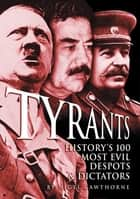 Tyrants - History's 100 Most Evil Despots & Dictators ebook by Nigel Cawthorne