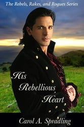 His Rebellious Heart - The Rebels, Rakes, and Rogues Series ebook by Carol A. Spradling