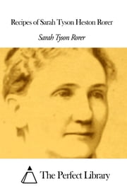 Recipes of Sarah Tyson Heston Rorer ebook by Sarah Tyson Rorer
