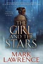 The Girl and the Stars ebook by Mark Lawrence