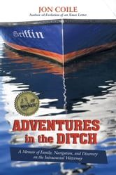 Adventures in the Ditch - A Memoir of Family, Navigation, and Discovery on the Intracoastal Waterway ebook by Jon Coile