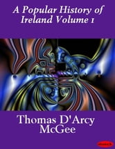 A Popular History of Ireland Volume 1 ebook by Thomas D'Arcy McGee