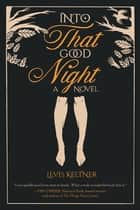 Into that Good Night - A Novel ebook by Levis Keltner