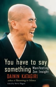 You Have to Say Something - Manifesting Zen Insight ebook by Dainin Katagiri,Steve Hagen