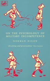 On The Psychology Of Military Incompetence ebook by Norman F Dixon,M Dixon
