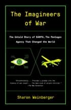 The Imagineers of War - The Untold Story of DARPA, the Pentagon Agency That Changed the World ebook by Sharon Weinberger