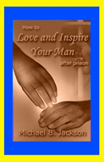 Love & Inspire Your Man After Prison ebook by Michael B. Jackson