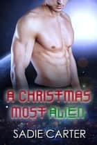 A Christmas Most Alien ebook by Sadie Carter