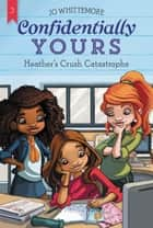 Heather's Crush Catastrophe ebook by Jo Whittemore