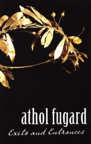 Exits and Entrances ebook by Athol Fugard,Marianne McDonald