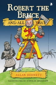 Robert the Bruce And All That ebook by Allan Burnett,Scoular Anderson