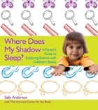 Where Does My Shadow Sleep? ebook by Sally Anderson