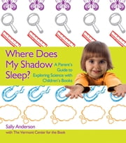Where Does My Shadow Sleep? - A Parent's Guide to Exploring Science with Children's Books ebook by Sally Anderson