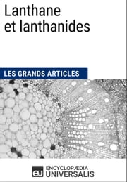 Lanthane et lanthanides - Les Grands Articles d'Universalis ebook by Encyclopædia Universalis