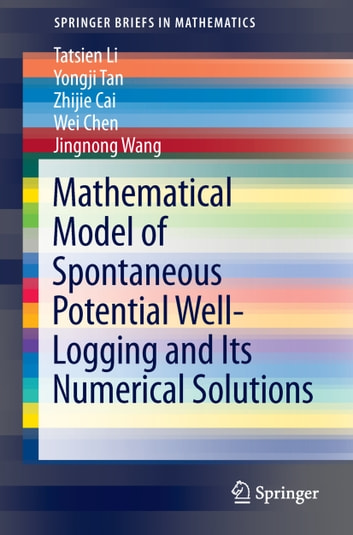 Mathematical Model of Spontaneous Potential Well-Logging and Its Numerical Solutions ebook by Tatsien Li,Yongji Tan,Zhijie Cai,Wei Chen,Jingnong Wang
