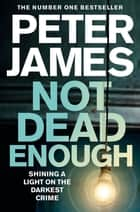 Not Dead Enough: A Roy Grace Novel 3 ebook by Peter James